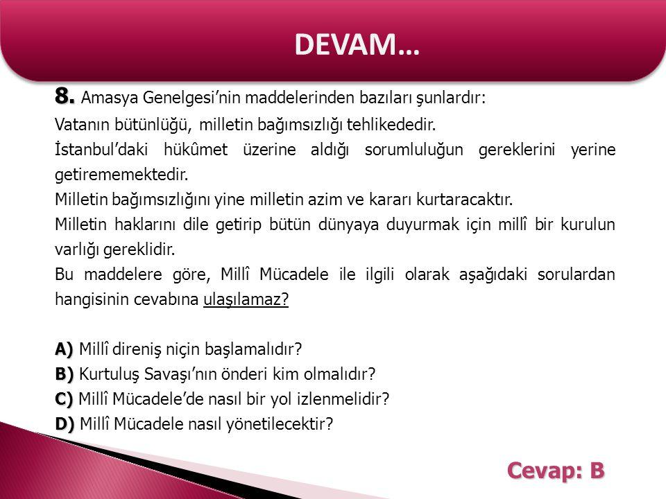DEVAM… 8. 8. Amasya Genelgesi'nin maddelerinden bazıları şunlardır: Vatanın bütünlüğü, milletin bağımsızlığı tehlikededir. İstanbul'daki hükûmet üzeri