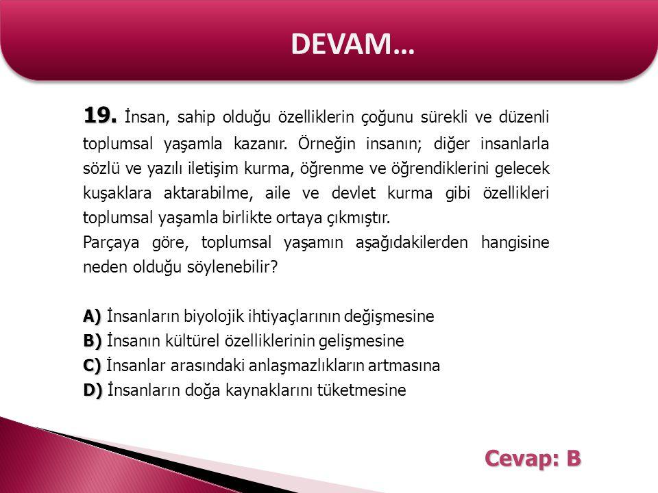 DEVAM… 19. 19. İnsan, sahip olduğu özelliklerin çoğunu sürekli ve düzenli toplumsal yaşamla kazanır. Örneğin insanın; diğer insanlarla sözlü ve yazılı