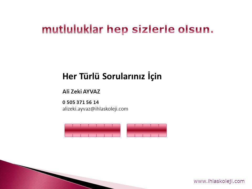 www.ihlaskoleji.com Ali Zeki AYVAZ 0 505 371 56 14 alizeki.ayvaz@ihlaskoleji.com Her Türlü Sorularınız İçin