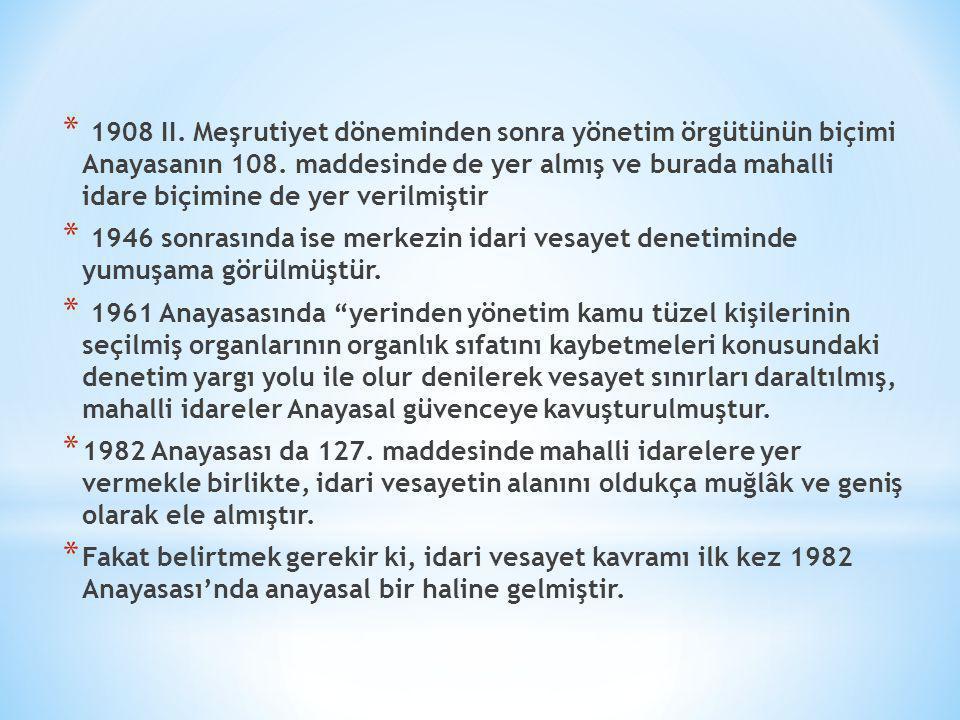 * 1908 II. Meşrutiyet döneminden sonra yönetim örgütünün biçimi Anayasanın 108. maddesinde de yer almış ve burada mahalli idare biçimine de yer verilm