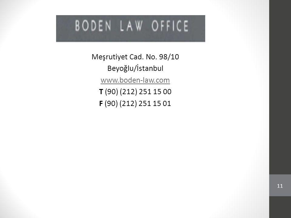 Meşrutiyet Cad. No. 98/10 Beyoğlu/İstanbul www.boden-law.com T (90) (212) 251 15 00 F (90) (212) 251 15 01 11