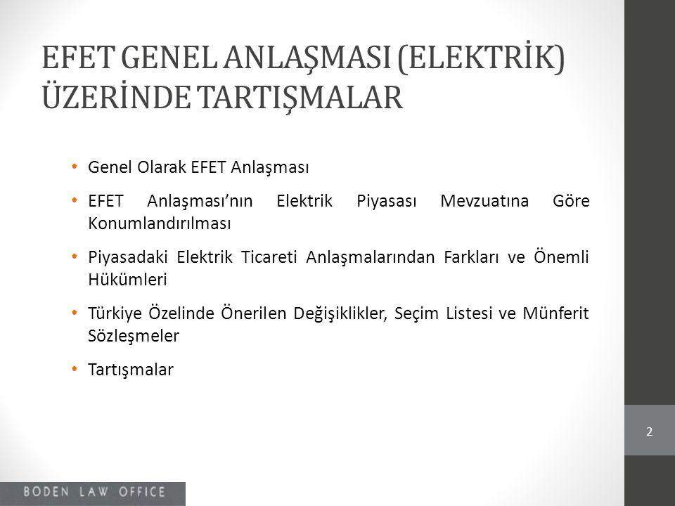 EFET GENEL ANLAŞMASI (ELEKTRİK) ÜZERİNDE TARTIŞMALAR • Genel Olarak EFET Anlaşması • EFET Anlaşması'nın Elektrik Piyasası Mevzuatına Göre Konumlandırı