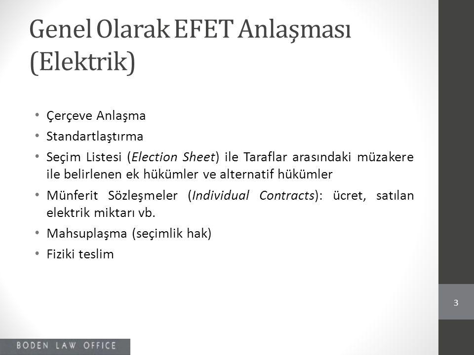 Genel Olarak EFET Anlaşması (Elektrik) • Çerçeve Anlaşma • Standartlaştırma • Seçim Listesi (Election Sheet) ile Taraflar arasındaki müzakere ile beli