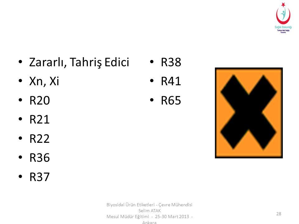 • Zararlı, Tahriş Edici • Xn, Xi • R20 • R21 • R22 • R36 • R37 • R38 • R41 • R65 Biyosidal Ürün Etiketleri - Çevre Mühendisi Selim ATAK Mesul Müdür Eğ