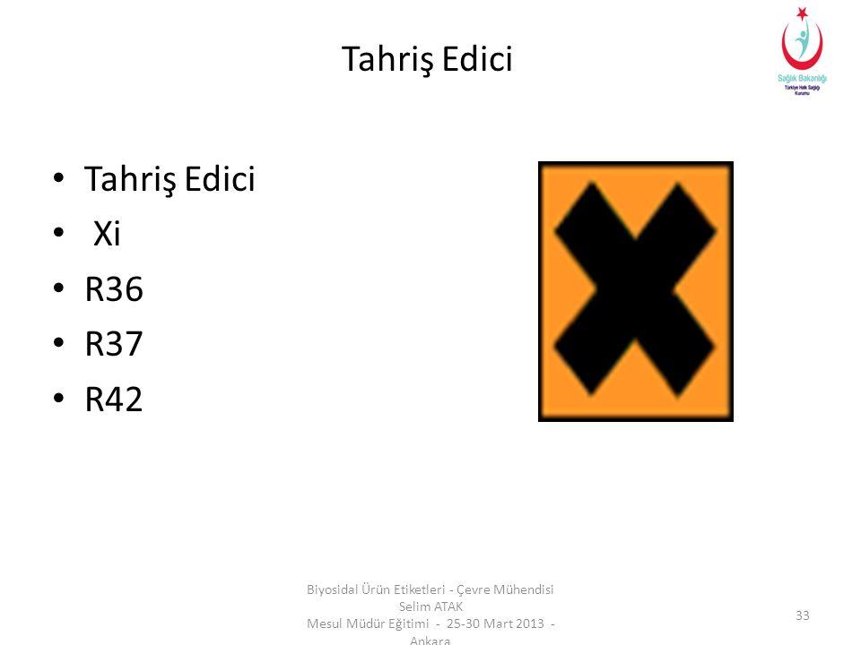 Tahriş Edici • Tahriş Edici • Xi • R36 • R37 • R42 Biyosidal Ürün Etiketleri - Çevre Mühendisi Selim ATAK Mesul Müdür Eğitimi - 25-30 Mart 2013 - Ankara 33