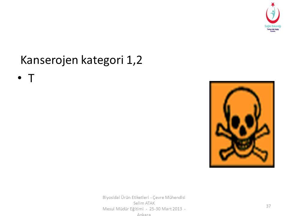Kanserojen kategori 1,2 • T Biyosidal Ürün Etiketleri - Çevre Mühendisi Selim ATAK Mesul Müdür Eğitimi - 25-30 Mart 2013 - Ankara 37