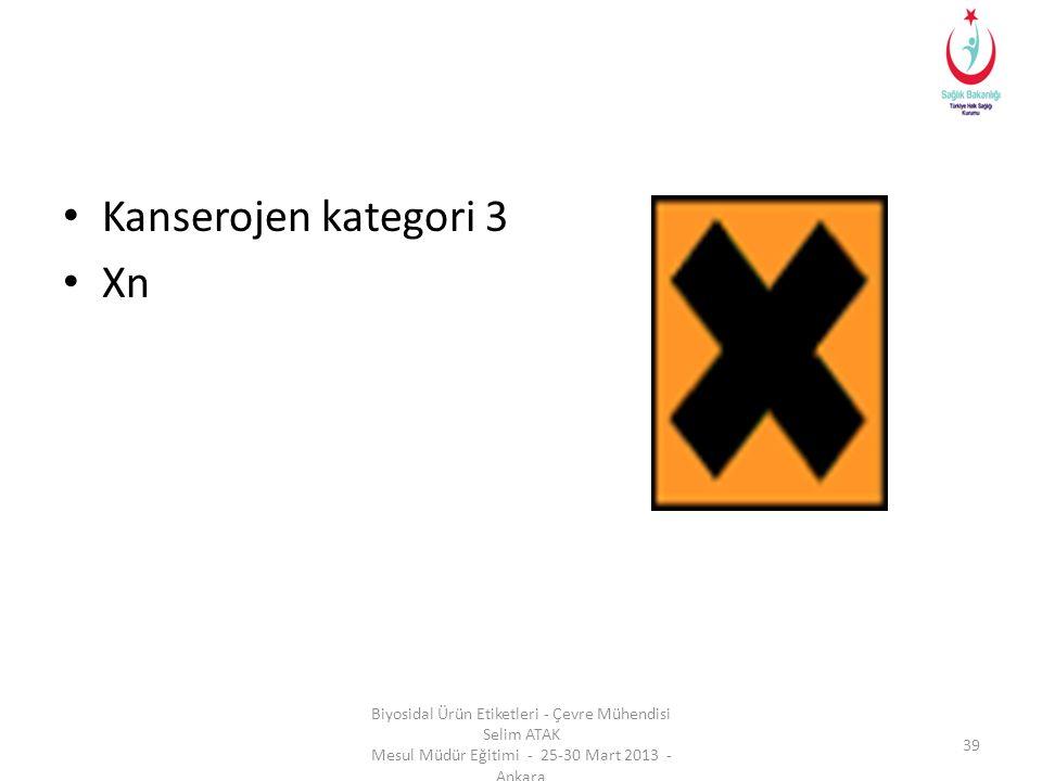 • Kanserojen kategori 3 • Xn Biyosidal Ürün Etiketleri - Çevre Mühendisi Selim ATAK Mesul Müdür Eğitimi - 25-30 Mart 2013 - Ankara 39