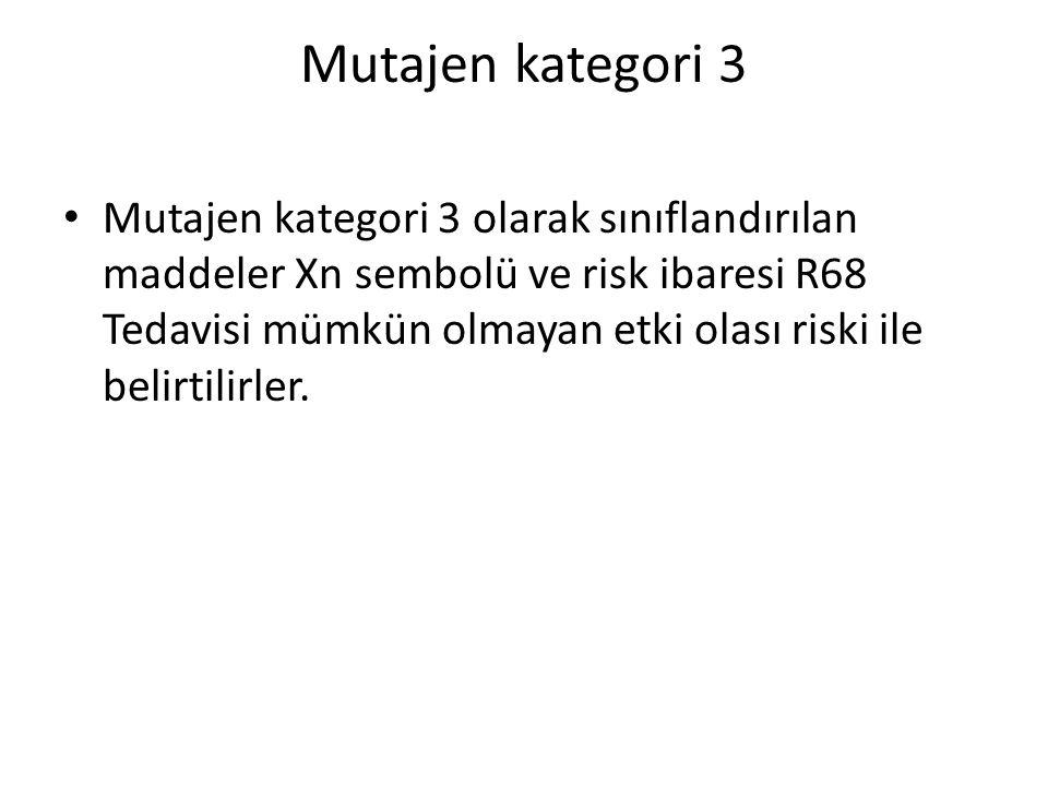 Mutajen kategori 3 • Mutajen kategori 3 olarak sınıflandırılan maddeler Xn sembolü ve risk ibaresi R68 Tedavisi mümkün olmayan etki olası riski ile belirtilirler.