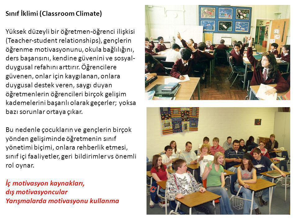 Sınıf İklimi (Classroom Climate) Yüksek düzeyli bir öğretmen-öğrenci ilişkisi (Teacher-student relationships), gençlerin öğrenme motivasyonunu, okula