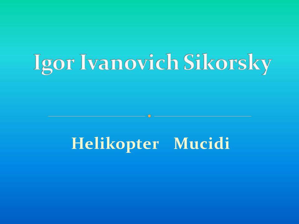 İlk başarılı helikopterin yaratıcısı, Sikorsky helikopter ve uçaklarının mucidi, üreticisi, mühendis Igor Sikorsky, 25 Mayıs 1889 da Kiev de dünyaya geldi.