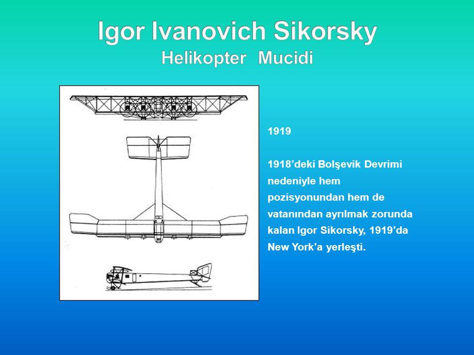 1919 1918'deki Bolşevik Devrimi nedeniyle hem pozisyonundan hem de vatanından ayrılmak zorunda kalan Igor Sikorsky, 1919'da New York'a yerleşti.