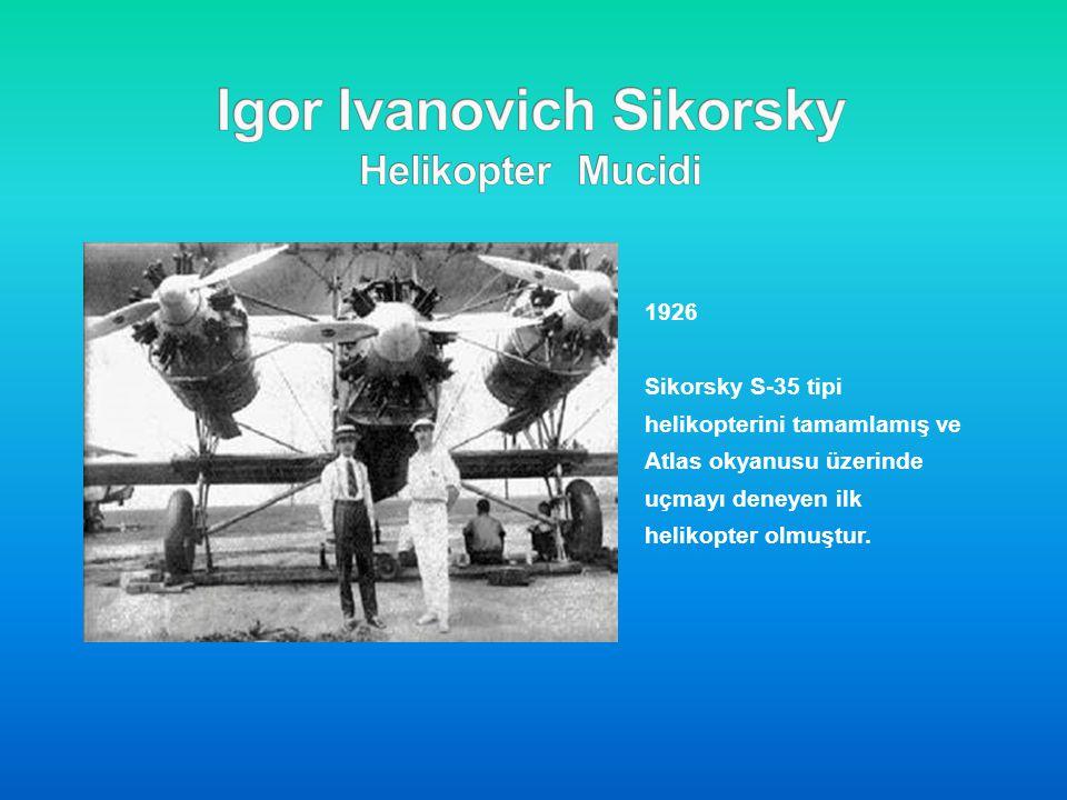1926 Sikorsky S-35 tipi helikopterini tamamlamış ve Atlas okyanusu üzerinde uçmayı deneyen ilk helikopter olmuştur.