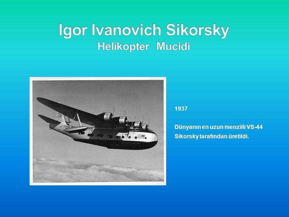 1937 Dünyanın en uzun menzilli VS-44 Sikorsky tarafından üretildi.