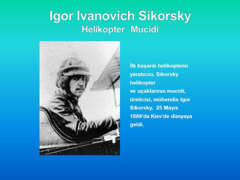 İlk başarılı helikopterin yaratıcısı, Sikorsky helikopter ve uçaklarının mucidi, üreticisi, mühendis Igor Sikorsky, 25 Mayıs 1889'da Kiev'de dünyaya g