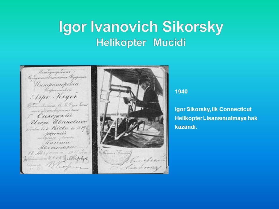 1940 Igor Sikorsky, ilk Connecticut Helikopter Lisansını almaya hak kazandı.