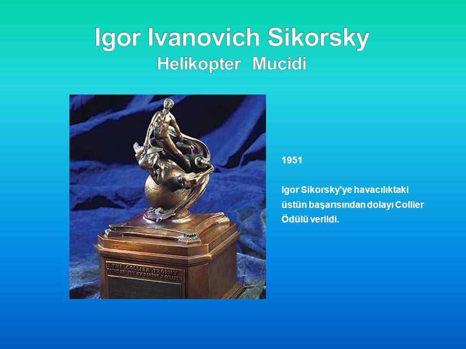 1951 Igor Sikorsky'ye havacılıktaki üstün başarısından dolayı Collier Ödülü verildi.
