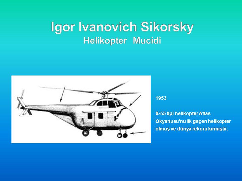1953 S-55 tipi helikopter Atlas Okyanusu'nu ilk geçen helikopter olmuş ve dünya rekoru kırmıştır.