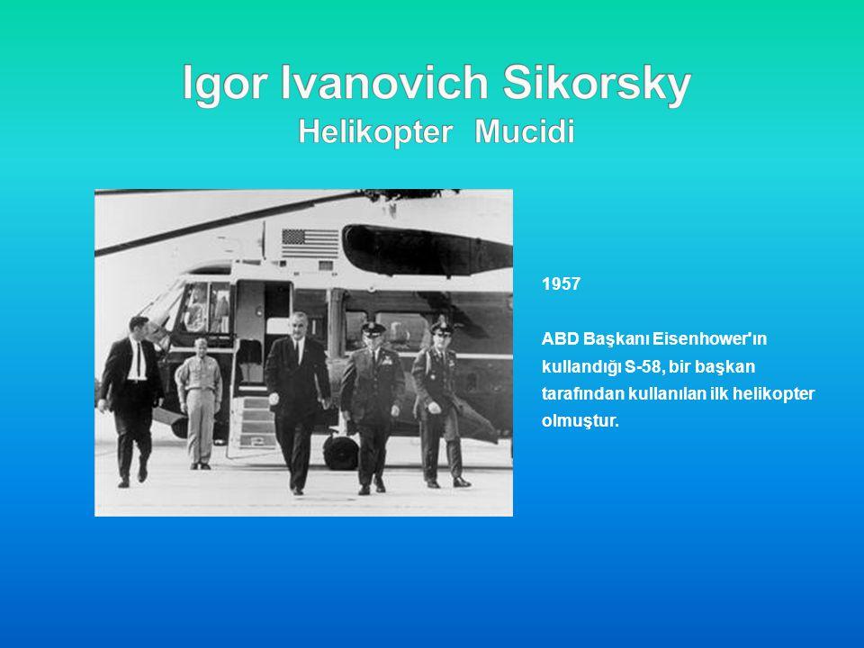 1957 ABD Başkanı Eisenhower'ın kullandığı S-58, bir başkan tarafından kullanılan ilk helikopter olmuştur.