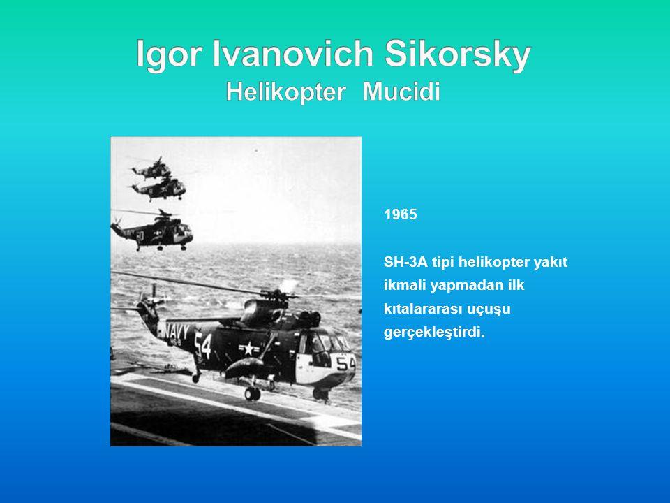 1965 SH-3A tipi helikopter yakıt ikmali yapmadan ilk kıtalararası uçuşu gerçekleştirdi.