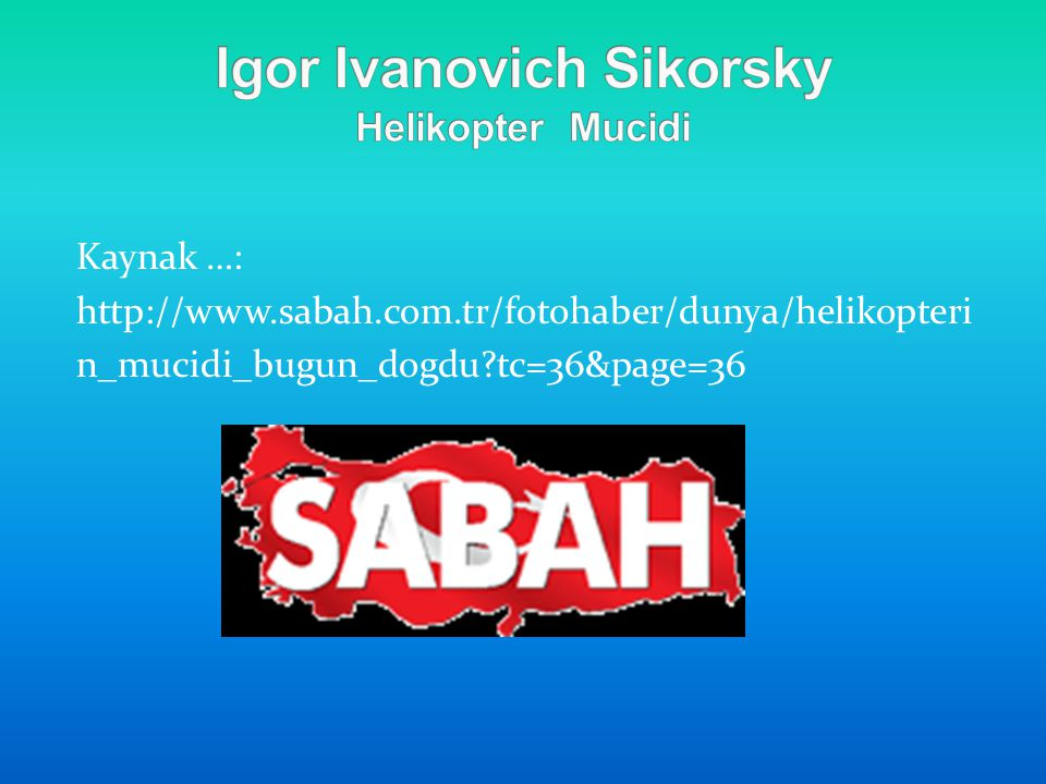 Kaynak …: http://www.sabah.com.tr/fotohaber/dunya/helikopteri n_mucidi_bugun_dogdu?tc=36&page=36
