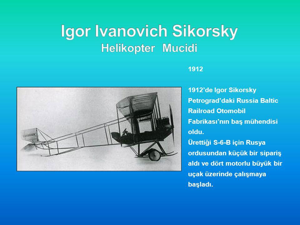 1912 1912'de Igor Sikorsky Petrograd'daki Russia Baltic Railroad Otomobil Fabrikası'nın baş mühendisi oldu. Ürettiği S-6-B için Rusya ordusundan küçük