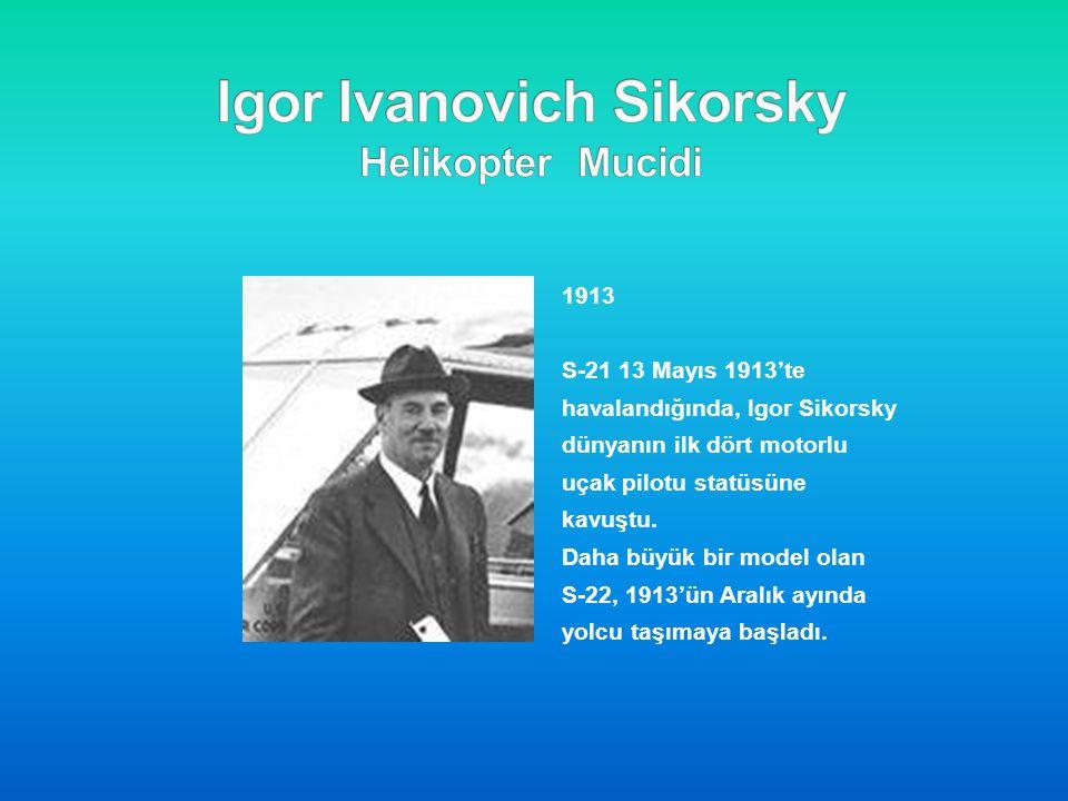 1913 S-21 13 Mayıs 1913'te havalandığında, Igor Sikorsky dünyanın ilk dört motorlu uçak pilotu statüsüne kavuştu. Daha büyük bir model olan S-22, 1913