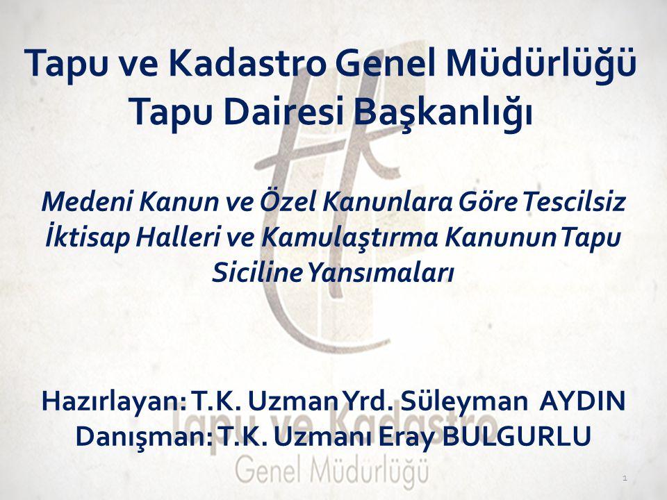 Tapu ve Kadastro Genel Müdürlüğü Tapu Dairesi Başkanlığı Medeni Kanun ve Özel Kanunlara Göre Tescilsiz İktisap Halleri ve Kamulaştırma Kanunun Tapu Si