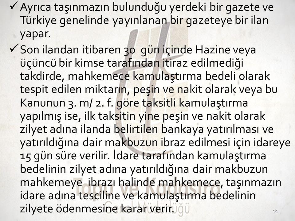  Ayrıca taşınmazın bulunduğu yerdeki bir gazete ve Türkiye genelinde yayınlanan bir gazeteye bir ilan yapar.  Son ilandan itibaren 30 gün içinde Haz
