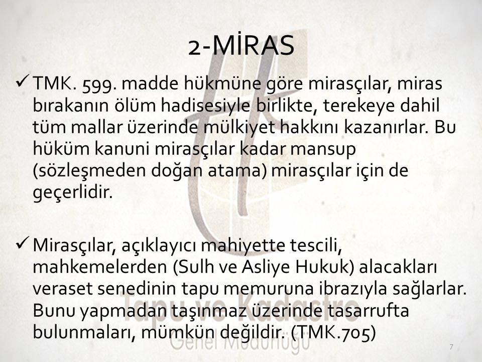 2-MİRAS  TMK. 599. madde hükmüne göre mirasçılar, miras bırakanın ölüm hadisesiyle birlikte, terekeye dahil tüm mallar üzerinde mülkiyet hakkını kaza