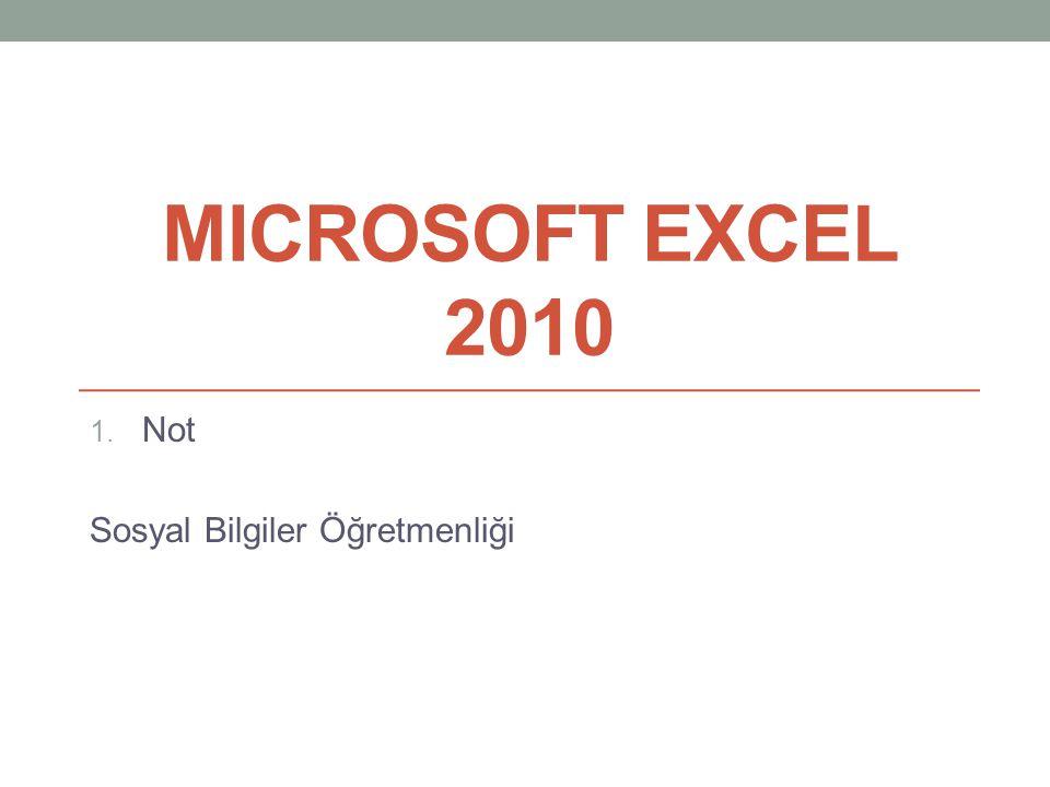 MICROSOFT EXCEL 2010 1. Not Sosyal Bilgiler Öğretmenliği