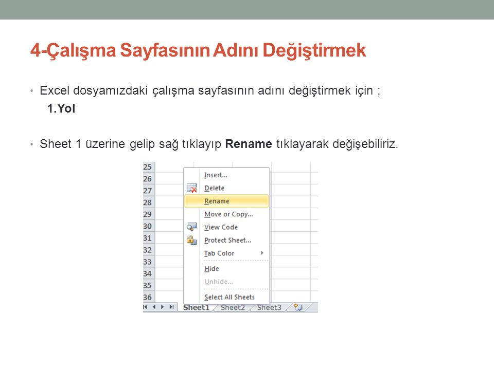 4-Çalışma Sayfasının Adını Değiştirmek • Excel dosyamızdaki çalışma sayfasının adını değiştirmek için ; 1.Yol • Sheet 1 üzerine gelip sağ tıklayıp Ren