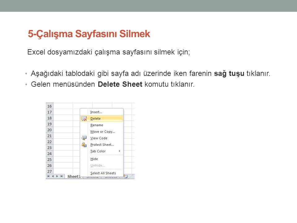 5-Çalışma Sayfasını Silmek Excel dosyamızdaki çalışma sayfasını silmek için; • Aşağıdaki tablodaki gibi sayfa adı üzerinde iken farenin sağ tuşu tıkla
