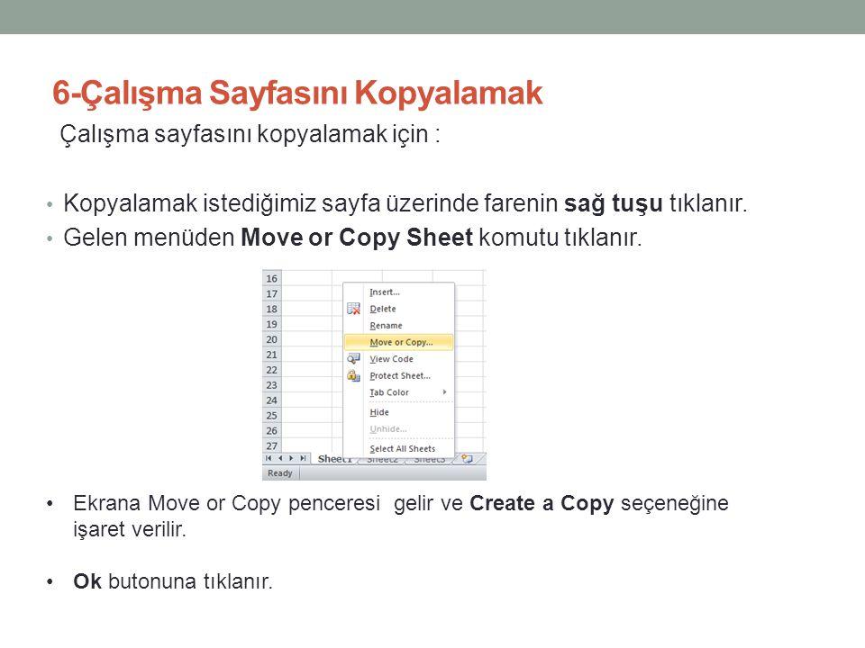 6-Çalışma Sayfasını Kopyalamak Çalışma sayfasını kopyalamak için : • Kopyalamak istediğimiz sayfa üzerinde farenin sağ tuşu tıklanır. • Gelen menüden