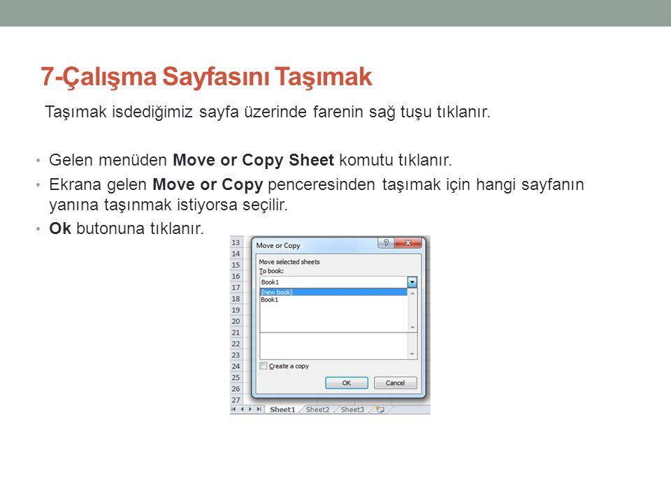 7-Çalışma Sayfasını Taşımak Taşımak isdediğimiz sayfa üzerinde farenin sağ tuşu tıklanır. • Gelen menüden Move or Copy Sheet komutu tıklanır. • Ekrana