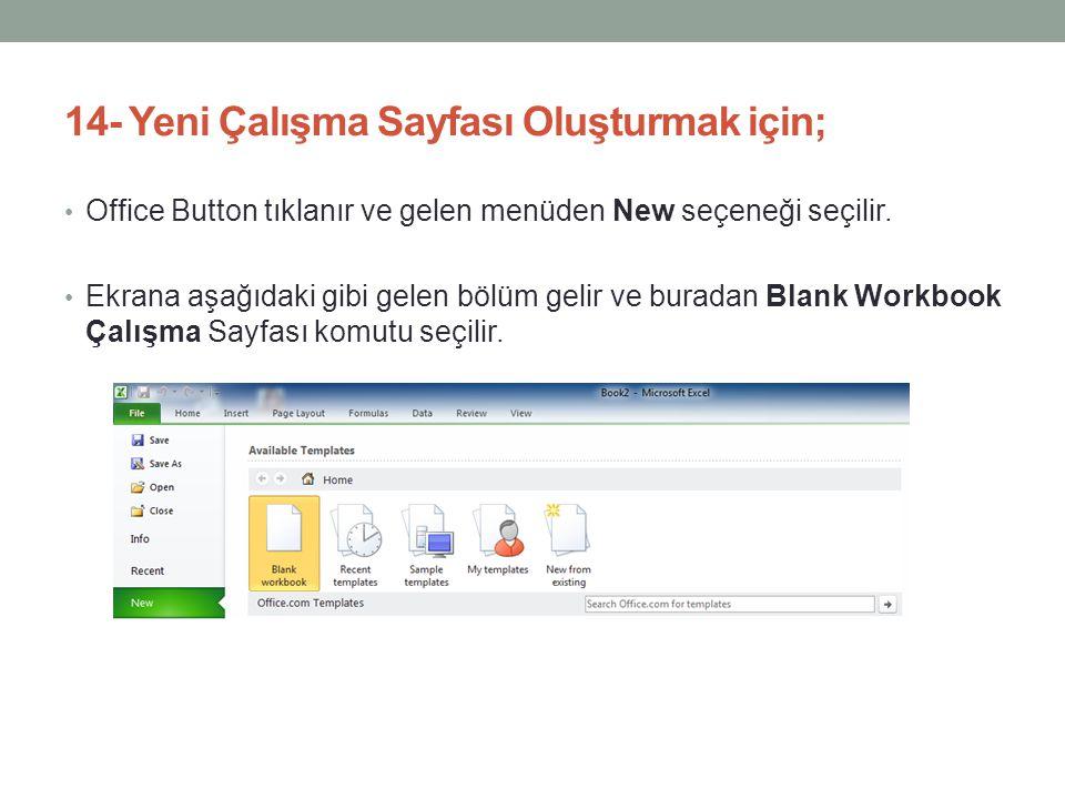 14- Yeni Çalışma Sayfası Oluşturmak için; • Office Button tıklanır ve gelen menüden New seçeneği seçilir. • Ekrana aşağıdaki gibi gelen bölüm gelir ve