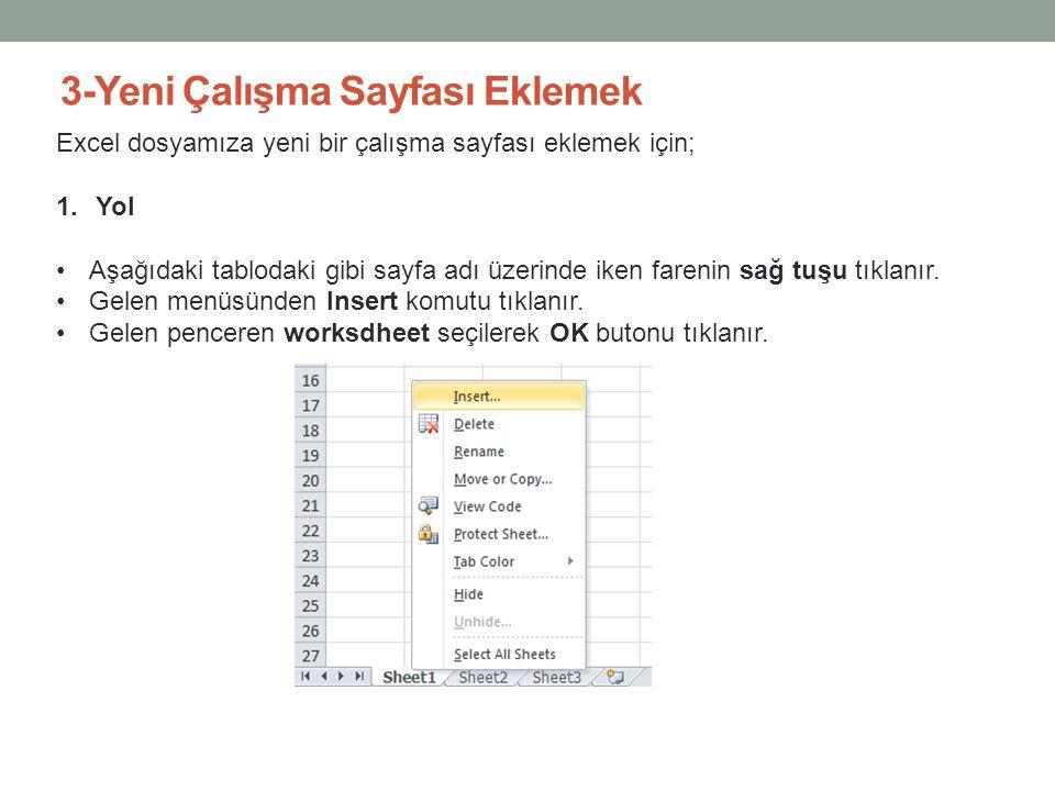 3-Yeni Çalışma Sayfası Eklemek Excel dosyamıza yeni bir çalışma sayfası eklemek için; 1.Yol •Aşağıdaki tablodaki gibi sayfa adı üzerinde iken farenin sağ tuşu tıklanır.