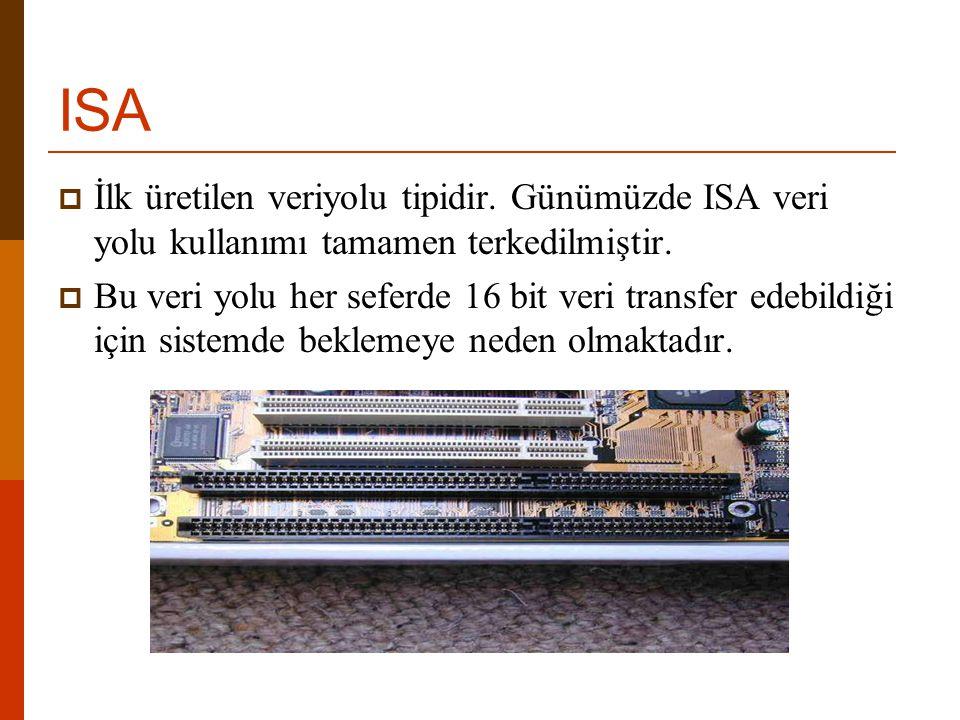ISA  İlk üretilen veriyolu tipidir. Günümüzde ISA veri yolu kullanımı tamamen terkedilmiştir.  Bu veri yolu her seferde 16 bit veri transfer edebild