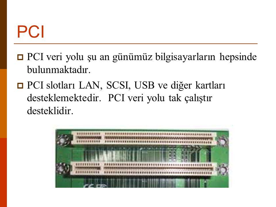 PCI  PCI veri yolu şu an günümüz bilgisayarların hepsinde bulunmaktadır.  PCI slotları LAN, SCSI, USB ve diğer kartları desteklemektedir. PCI veri y