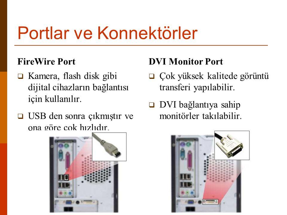 Portlar ve Konnektörler FireWire Port  Kamera, flash disk gibi dijital cihazların bağlantısı için kullanılır.  USB den sonra çıkmıştır ve ona göre ç