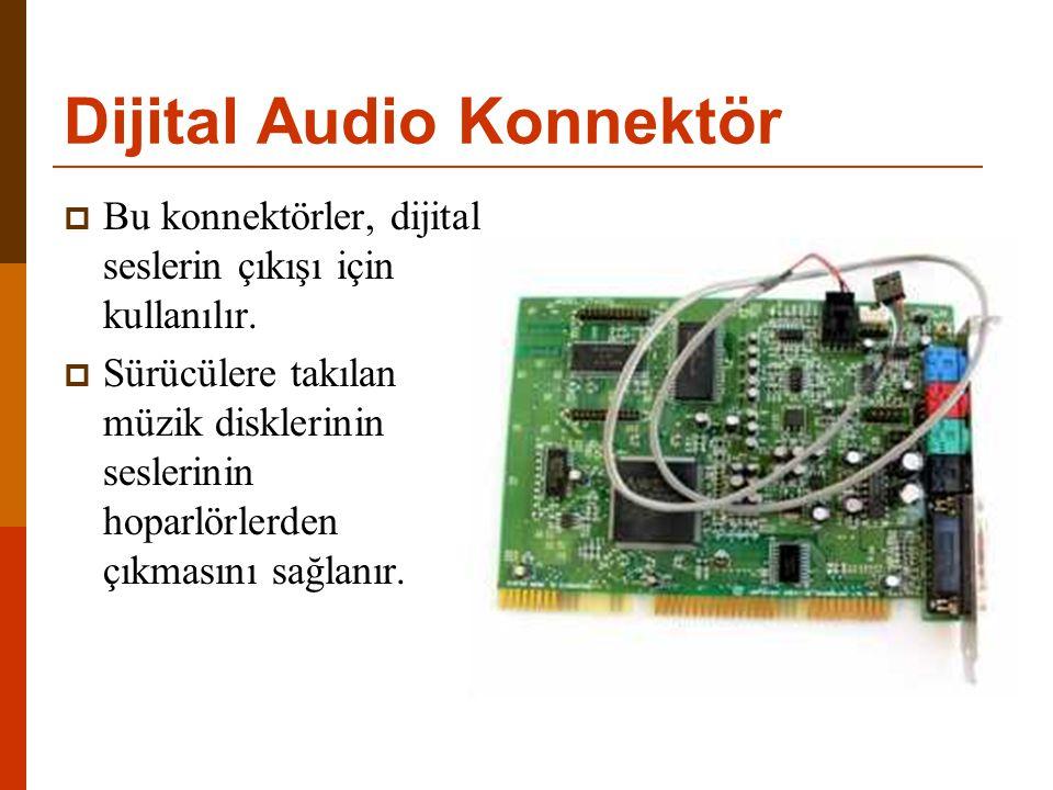 Dijital Audio Konnektör  Bu konnektörler, dijital seslerin çıkışı için kullanılır.  Sürücülere takılan müzik disklerinin seslerinin hoparlörlerden ç