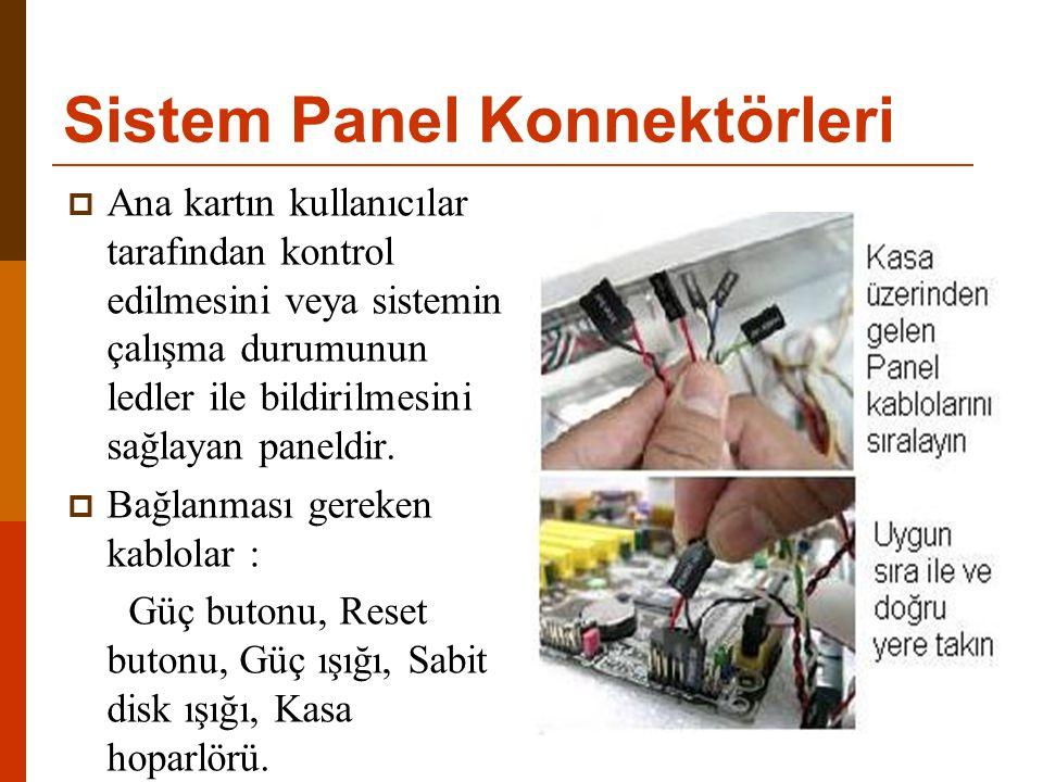 Sistem Panel Konnektörleri  Ana kartın kullanıcılar tarafından kontrol edilmesini veya sistemin çalışma durumunun ledler ile bildirilmesini sağlayan