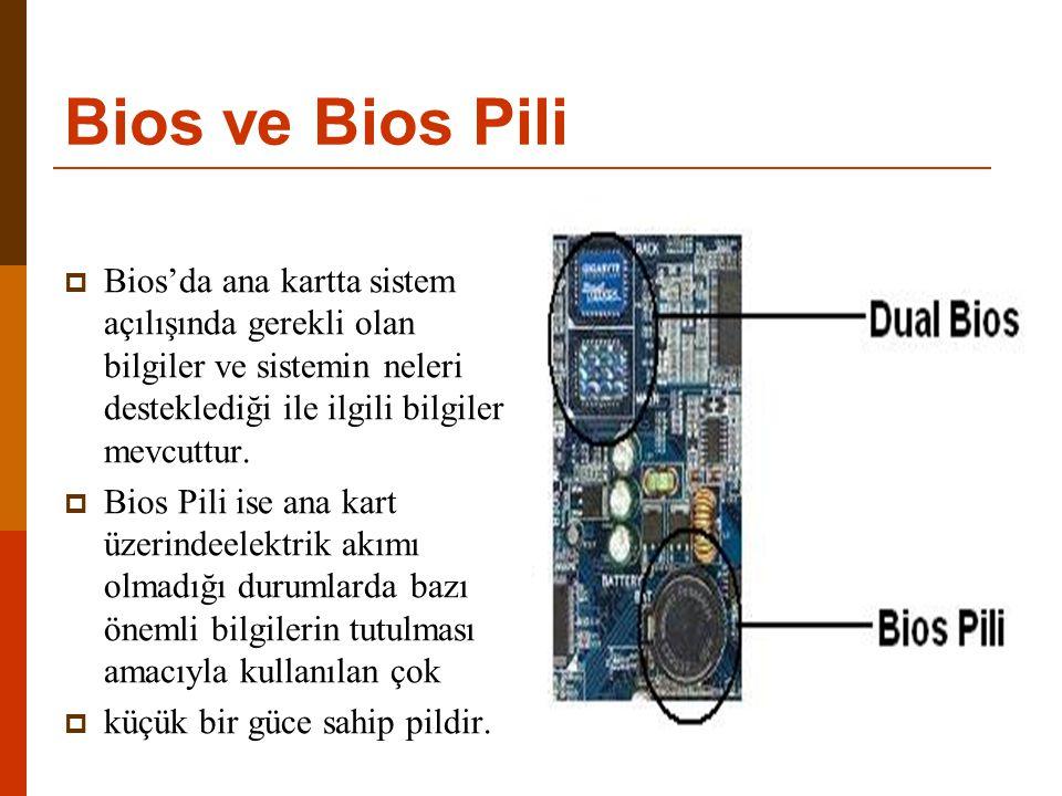 Bios ve Bios Pili  Bios'da ana kartta sistem açılışında gerekli olan bilgiler ve sistemin neleri desteklediği ile ilgili bilgiler mevcuttur.  Bios P