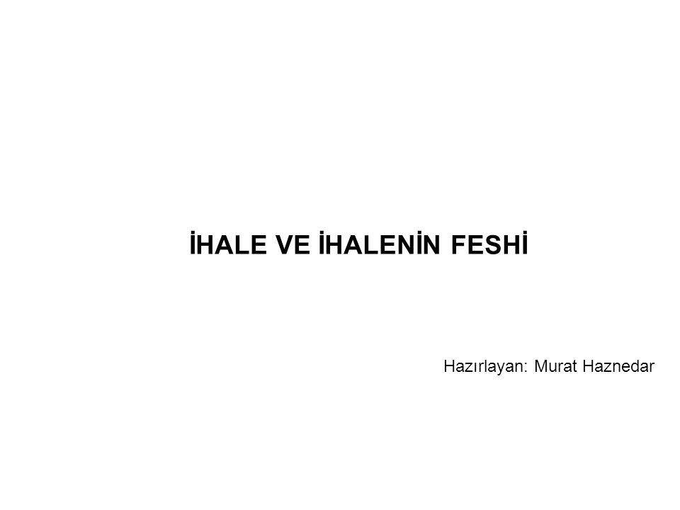 İHALE VE İHALENİN FESHİ Hazırlayan: Murat Haznedar