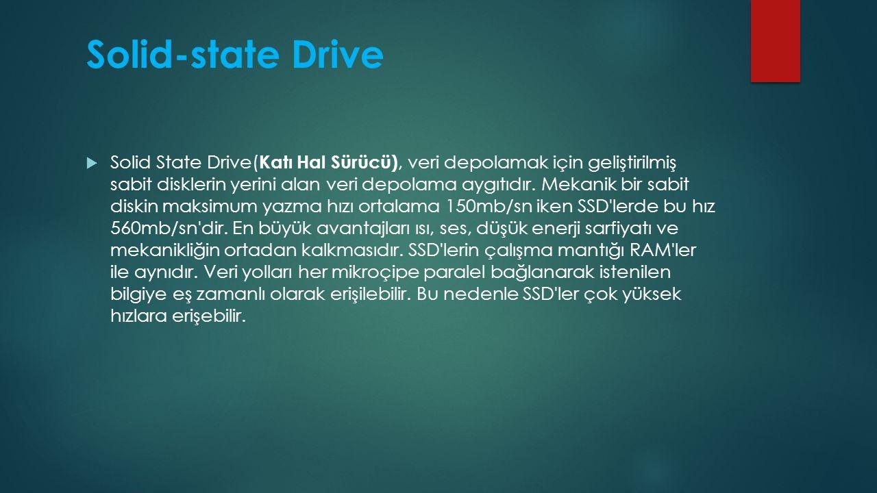 Solid-state Drive  Solid State Drive( Katı Hal Sürücü), veri depolamak için geliştirilmiş sabit disklerin yerini alan veri depolama aygıtıdır. Mekani