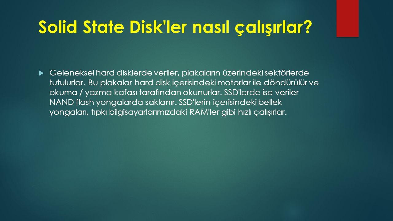 Solid State Disk'ler nasıl çalışırlar?  Geleneksel hard disklerde veriler, plakaların üzerindeki sektörlerde tutulurlar. Bu plakalar hard disk içeris