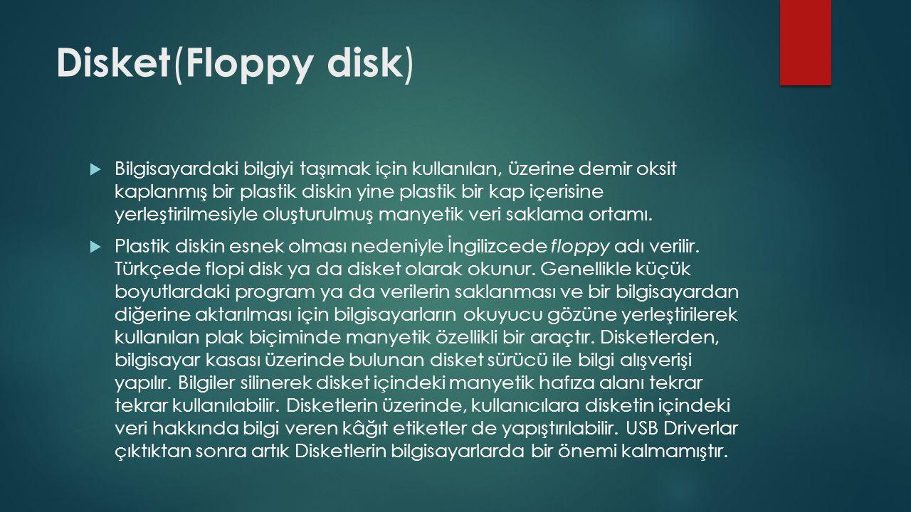 Disket ( Floppy disk )  Bilgisayardaki bilgiyi taşımak için kullanılan, üzerine demir oksit kaplanmış bir plastik diskin yine plastik bir kap içerisi