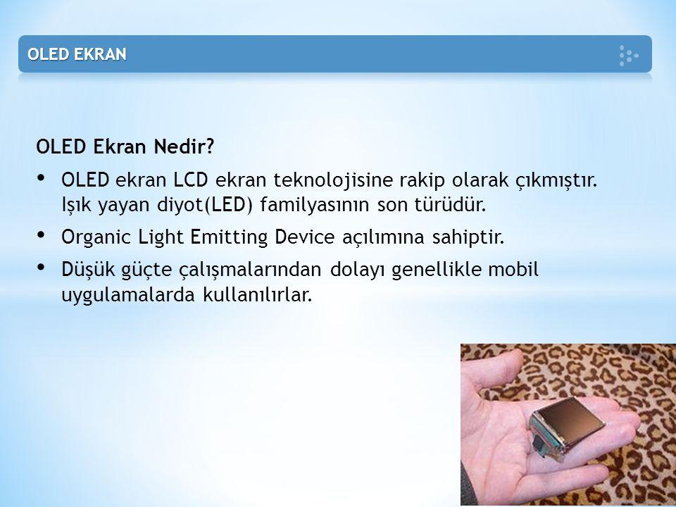OLED Ekran Nedir? • OLED ekran LCD ekran teknolojisine rakip olarak çıkmıştır. Işık yayan diyot(LED) familyasının son türüdür. • Organic Light Emittin