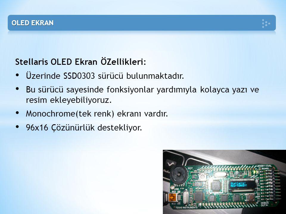 Stellaris OLED Ekran ÖZellikleri: • Üzerinde SSD0303 sürücü bulunmaktadır. • Bu sürücü sayesinde fonksiyonlar yardımıyla kolayca yazı ve resim ekleyeb