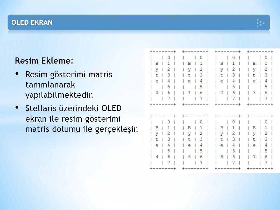 Resim Ekleme: • Resim gösterimi matris tanımlanarak yapılabilmektedir. • Stellaris üzerindeki OLED ekran ile resim gösterimi matris dolumu ile gerçekl