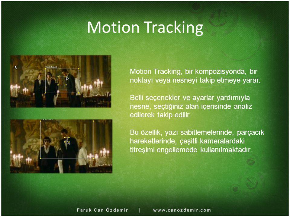 Motion Tracking Motion Tracking, bir kompozisyonda, bir noktayı veya nesneyi takip etmeye yarar. Belli seçenekler ve ayarlar yardımıyla nesne, seçtiği